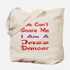 you can't scare me I am a Jazz dancer Tote Bag