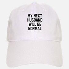 My next husband will be normal Baseball Baseball Cap