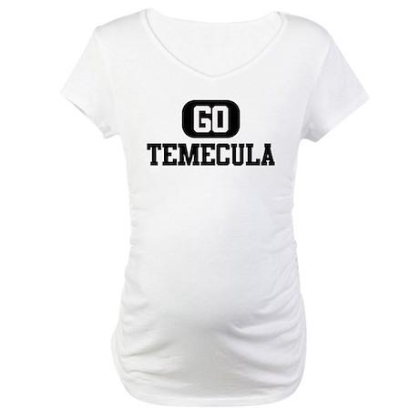 GO TEMECULA Maternity T-Shirt