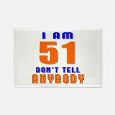 I am 51 Don't Tell Anybody Rectangle Magnet