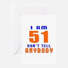 I am 51 Don't Tell Anybody Greeting Card