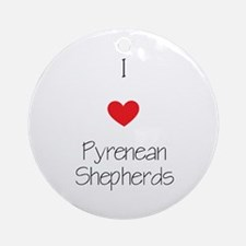 I love Pyrenean Shepherds Round Ornament
