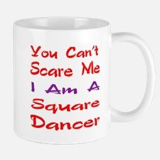 you can't scare me I am a Square dancer Mug