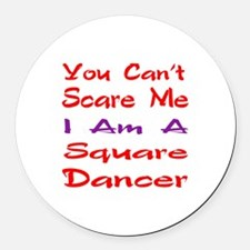 you can't scare me I am a Square Round Car Magnet
