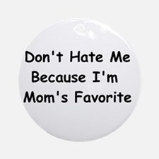 Don't Hate Me Because I'm Mom's Fav Round Ornament