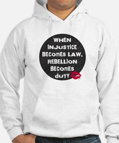 When Injustice Becomes Law... Hoodie Sweatshirt