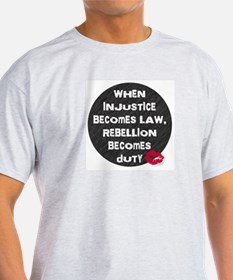 When Injustice Becomes Law... T-Shirt