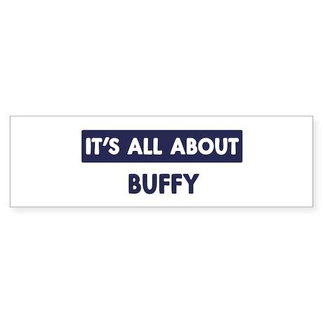 All about BUFFY Bumper Sticker