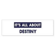 All about DESTINY Bumper Bumper Sticker