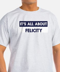 All about FELICITY T-Shirt