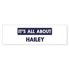All about HAILEY Bumper Bumper Sticker