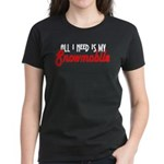 All I Need Women's Dark T-Shirt