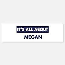 All about MEGAN Bumper Bumper Bumper Sticker