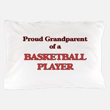Proud Grandparent of a Basketball Play Pillow Case