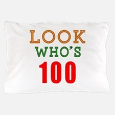 Look Who's 100 Pillow Case