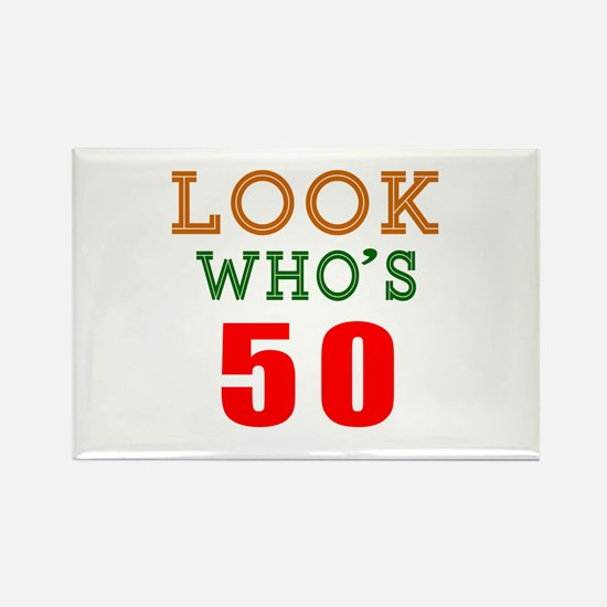 Look Who's 50 Birthday Rectangle Magnet