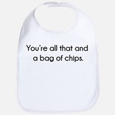You're All That And A Bag of Chips Bib