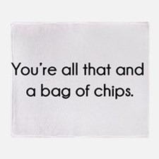 You're All That And A Bag of Chips Throw Blanket