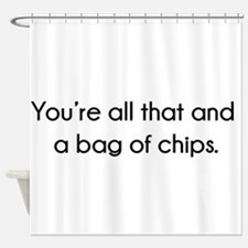 You're All That And A Bag of Chips Shower Curtain