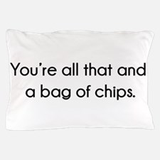You're All That And A Bag of Chips Pillow Case