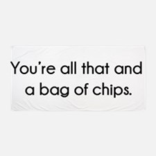 You're All That And A Bag of Chips Beach Towel