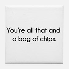 You're All That And A Bag of Chips Tile Coaster