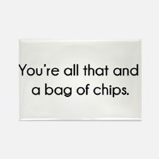 You're All That And A Bag of Chip Rectangle Magnet