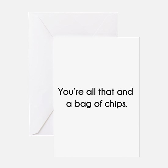 You're All That And A Bag of Chips Greeting Card