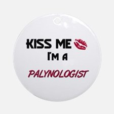 Kiss Me I'm a PALYNOLOGIST Ornament (Round)