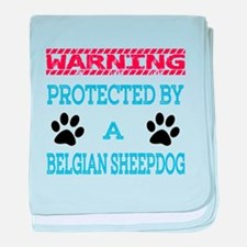Warning Protected by a Belgian Sheepd baby blanket