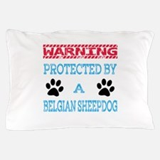 Warning Protected by a Belgian Sheepdo Pillow Case