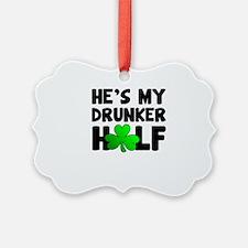 He's My Drunker Half Ornament
