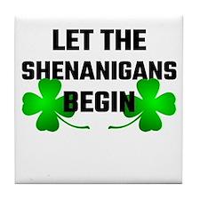 Let The Shananigans Begin Tile Coaster