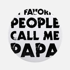 My Favorite People Call Me Papa Round Ornament