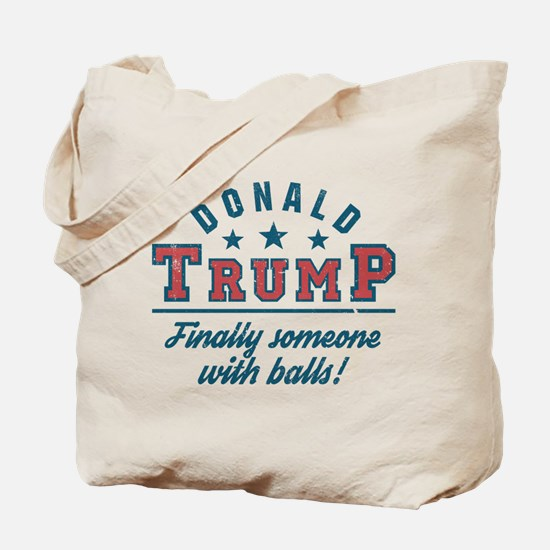 Donald Trump Finally someone with balls! Tote Bag