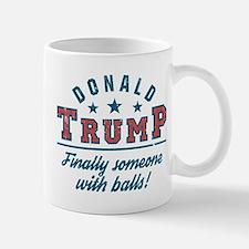Donald Trump Finally someone with balls! Mugs