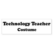 Technology Teacher costume Bumper Bumper Sticker