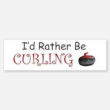 I'd Rather Be Curling Bumper Bumper Bumper Sticker