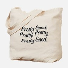 PRETTY PRETTY PRETTY GOOD Tote Bag