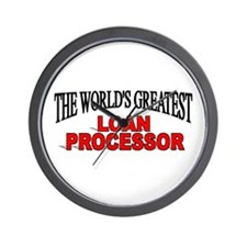 """The World's Greatest Loan Processor"" Wall Clock"