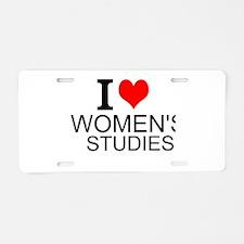 I Love Women's Studies Aluminum License Plate