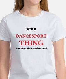 It's a Dancesport thing, you wouldn&#3 T-Shirt