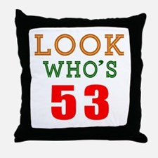 Look Who's 53 Throw Pillow