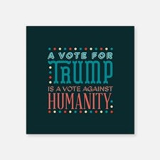 Trump a Vote Against Humanity Sticker