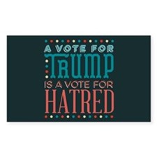 Trump a Vote for Hatred Decal