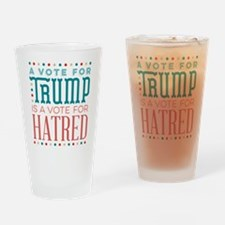 Trump a Vote for Hatred Drinking Glass