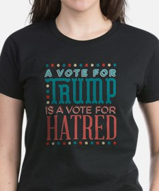 Trump a Vote for Hatred T-Shirt