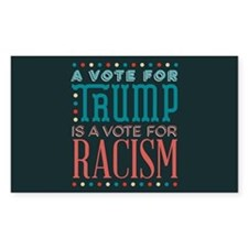 Trump a Vote for Racism Decal