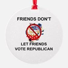 Cute Friends don%27t let friends vote republican Ornament