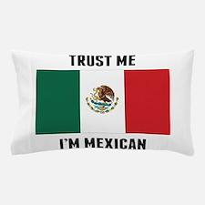 Trust Me I'm Mexican Pillow Case